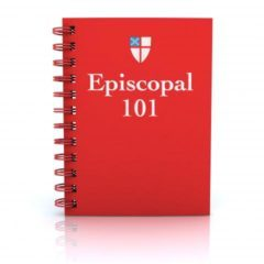 Come to the Episcopal 101 Class Sunday at 9:45am